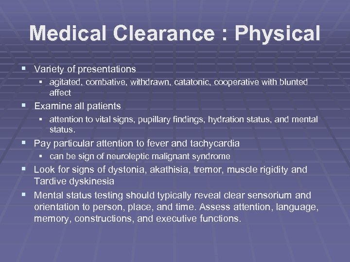 Medical Clearance : Physical § Variety of presentations § agitated, combative, withdrawn, catatonic, cooperative