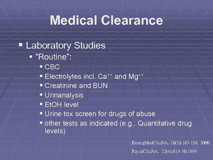 """Medical Clearance § Laboratory Studies § """"Routine"""": § CBC § Electrolytes incl. Ca++ and"""