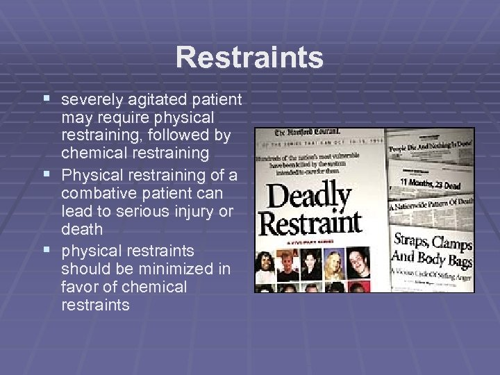 Restraints § severely agitated patient may require physical restraining, followed by chemical restraining §