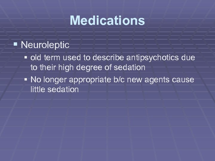 Medications § Neuroleptic § old term used to describe antipsychotics due to their high