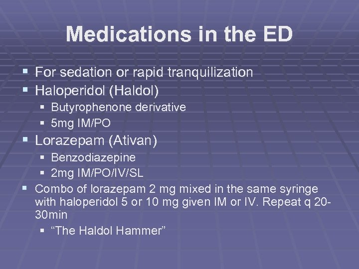 Medications in the ED § For sedation or rapid tranquilization § Haloperidol (Haldol) §