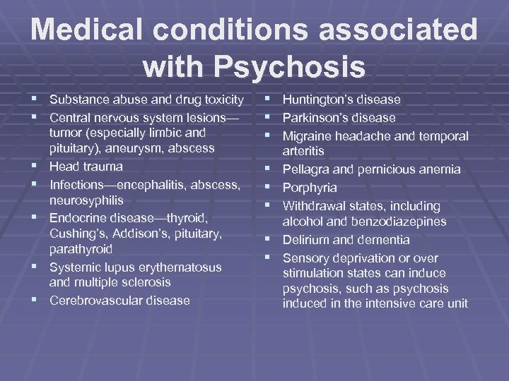 Medical conditions associated with Psychosis § Substance abuse and drug toxicity § Central nervous