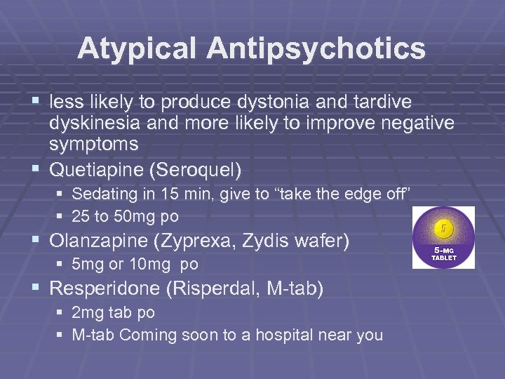 Atypical Antipsychotics § less likely to produce dystonia and tardive dyskinesia and more likely