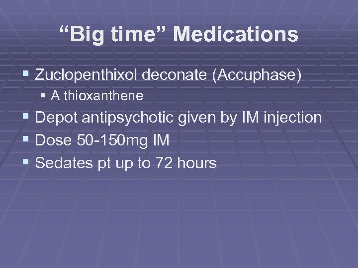"""""""Big time"""" Medications § Zuclopenthixol deconate (Accuphase) § A thioxanthene § Depot antipsychotic given"""