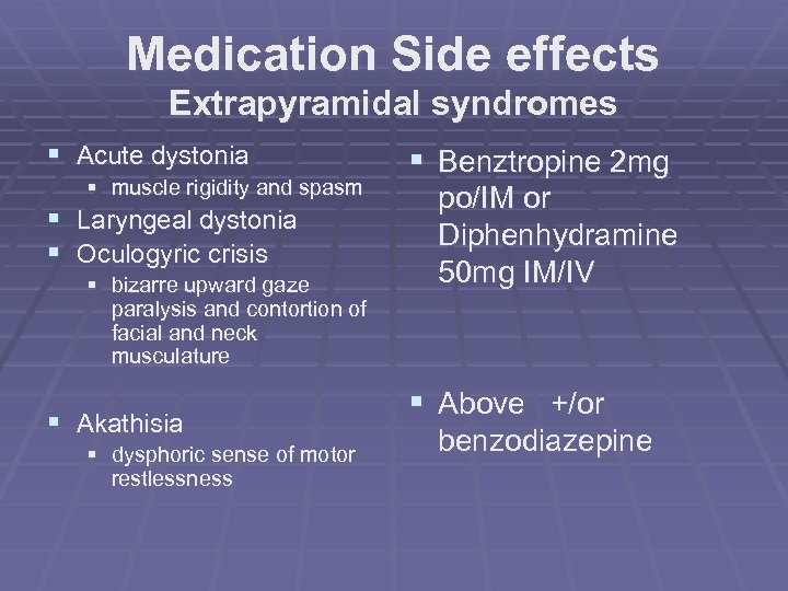 Medication Side effects Extrapyramidal syndromes § Acute dystonia § muscle rigidity and spasm §