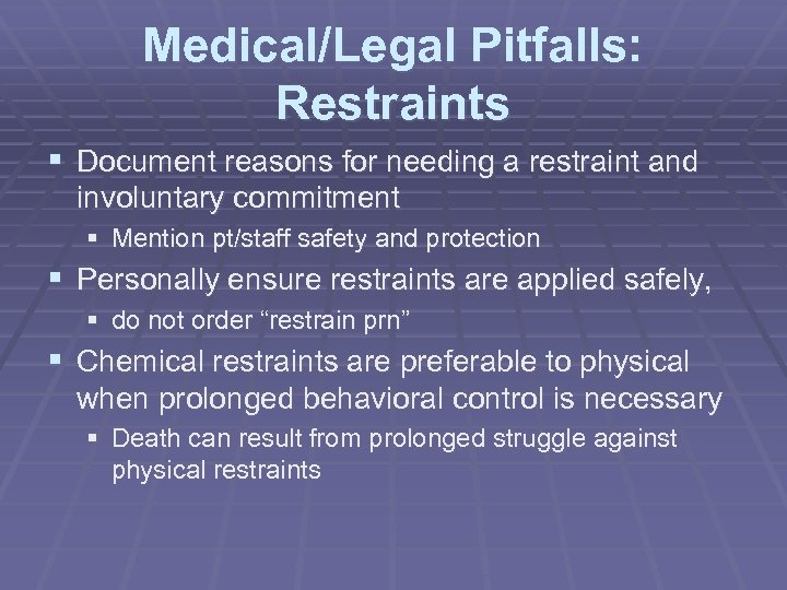 Medical/Legal Pitfalls: Restraints § Document reasons for needing a restraint and involuntary commitment §