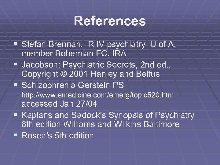 References § Stefan Brennan. R IV psychiatry U of A, member Bohemian FC, IRA
