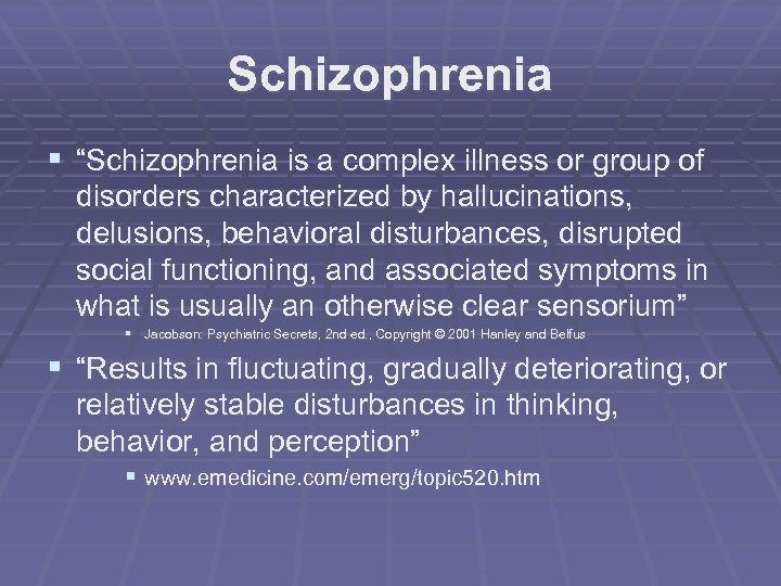 """Schizophrenia § """"Schizophrenia is a complex illness or group of disorders characterized by hallucinations,"""