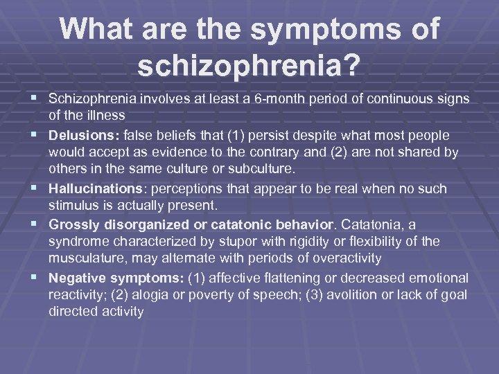 What are the symptoms of schizophrenia? § Schizophrenia involves at least a 6 -month