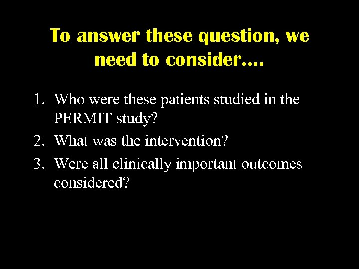 To answer these question, we need to consider…. 1. Who were these patients studied