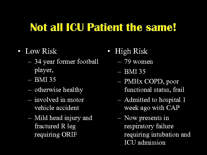 Not all ICU Patient the same! • Low Risk – 34 year former football