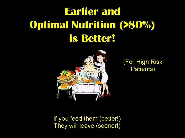 Earlier and Optimal Nutrition (>80%) is Better! (For High Risk Patients) If you feed