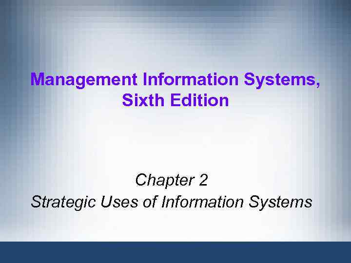Management Information Systems, Sixth Edition Chapter 2 Strategic Uses of Information Systems