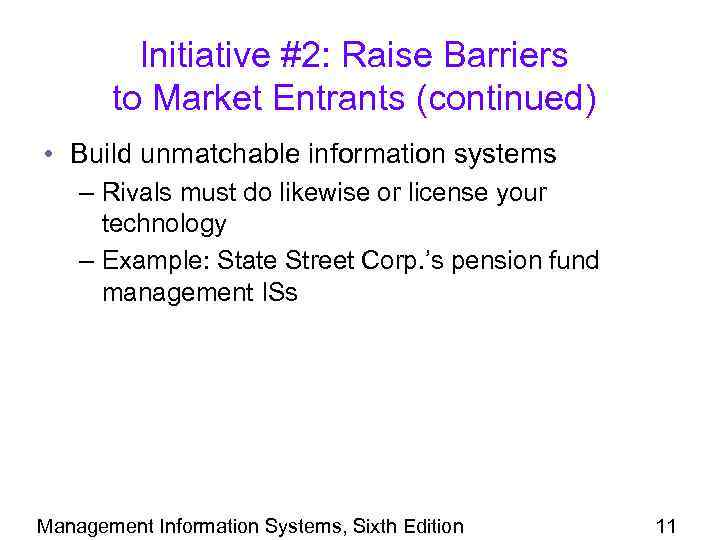Initiative #2: Raise Barriers to Market Entrants (continued) • Build unmatchable information systems –