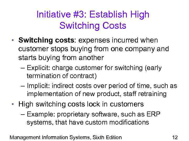 Initiative #3: Establish High Switching Costs • Switching costs: expenses incurred when customer stops