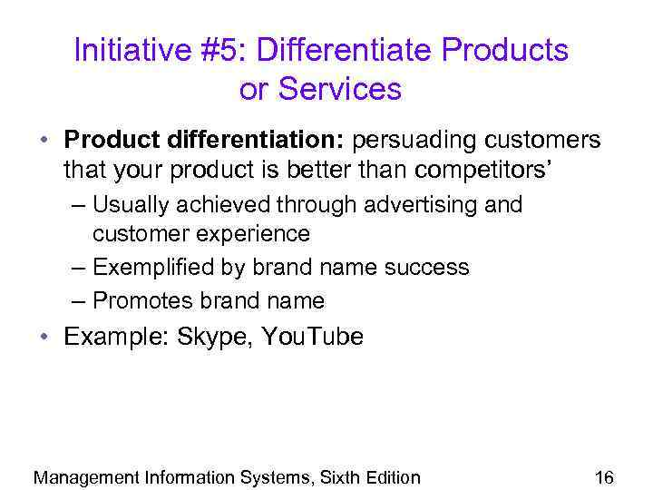 Initiative #5: Differentiate Products or Services • Product differentiation: persuading customers that your product