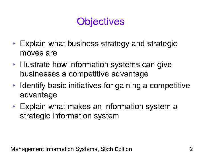 Objectives • Explain what business strategy and strategic moves are • Illustrate how information