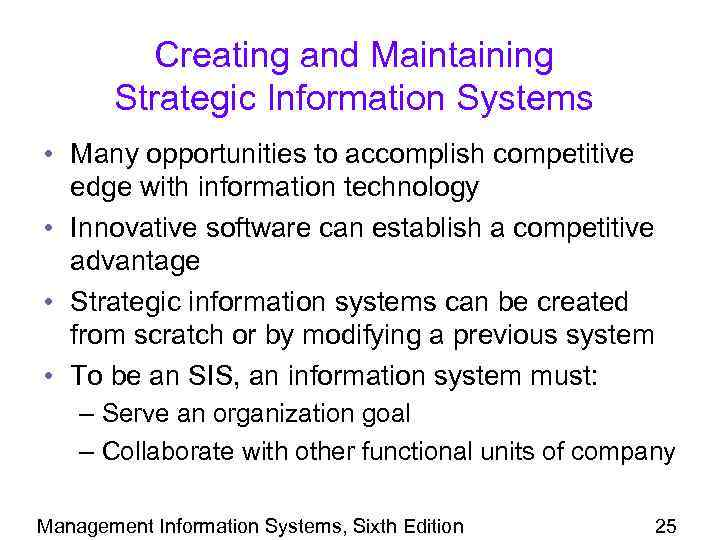 Creating and Maintaining Strategic Information Systems • Many opportunities to accomplish competitive edge with