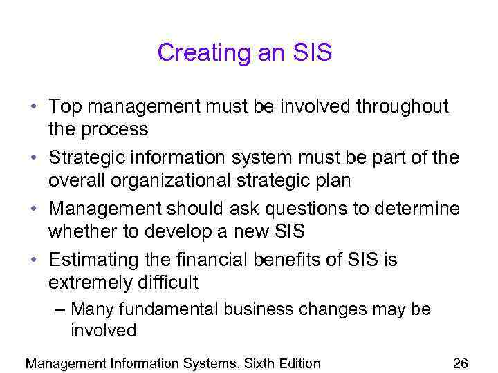 Creating an SIS • Top management must be involved throughout the process • Strategic