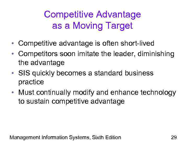 Competitive Advantage as a Moving Target • Competitive advantage is often short-lived • Competitors