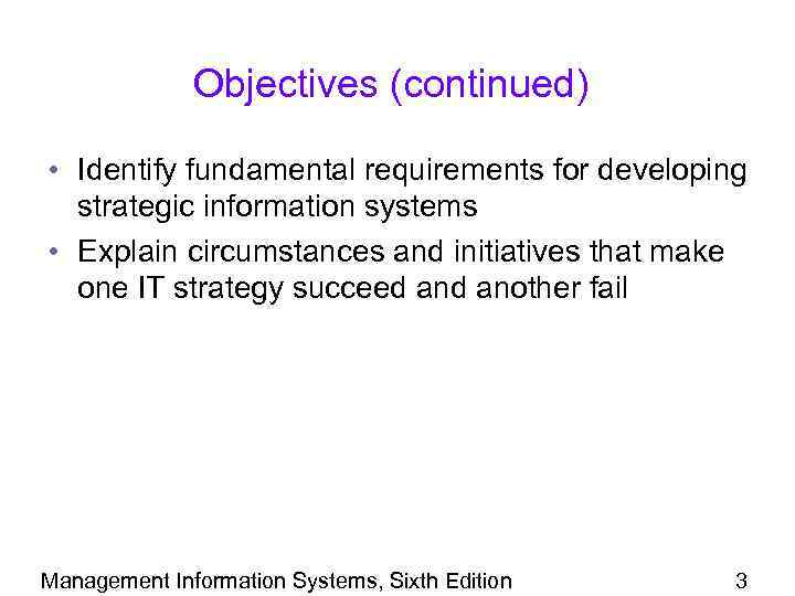 Objectives (continued) • Identify fundamental requirements for developing strategic information systems • Explain circumstances