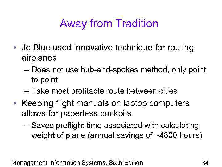 Away from Tradition • Jet. Blue used innovative technique for routing airplanes – Does