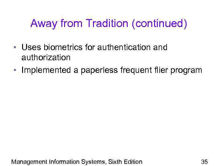 Away from Tradition (continued) • Uses biometrics for authentication and authorization • Implemented a
