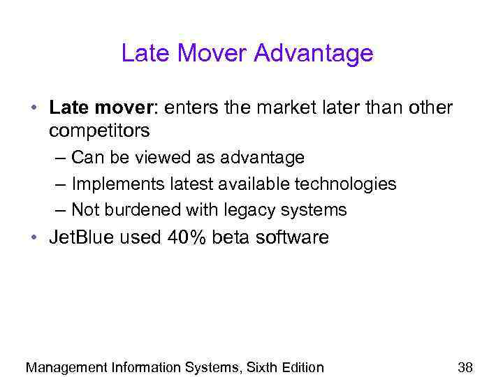 Late Mover Advantage • Late mover: enters the market later than other competitors –