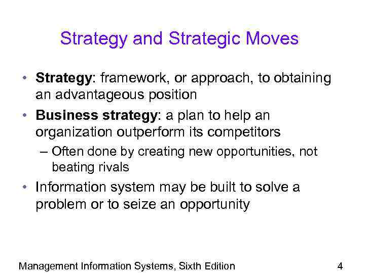 Strategy and Strategic Moves • Strategy: framework, or approach, to obtaining an advantageous position