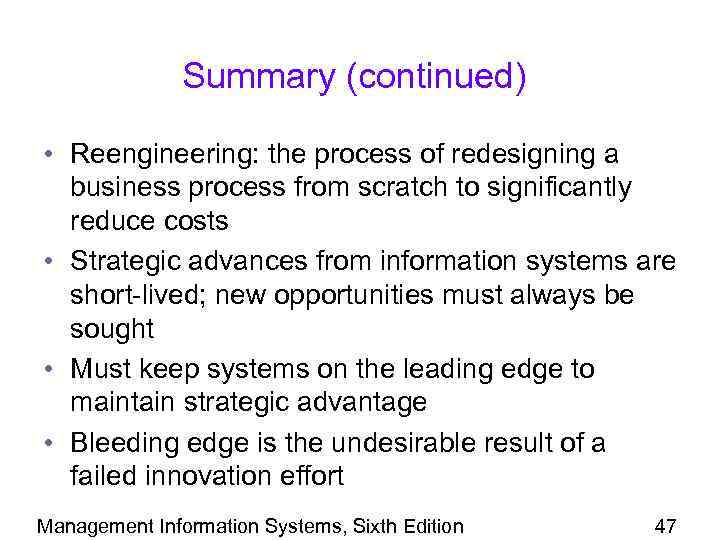 Summary (continued) • Reengineering: the process of redesigning a business process from scratch to