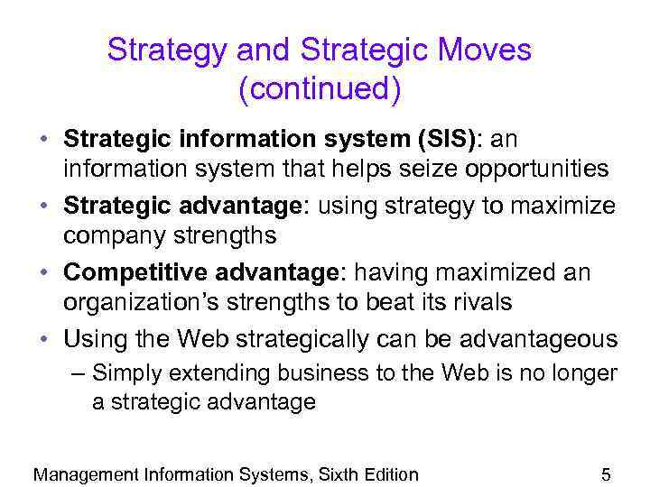 Strategy and Strategic Moves (continued) • Strategic information system (SIS): an information system that