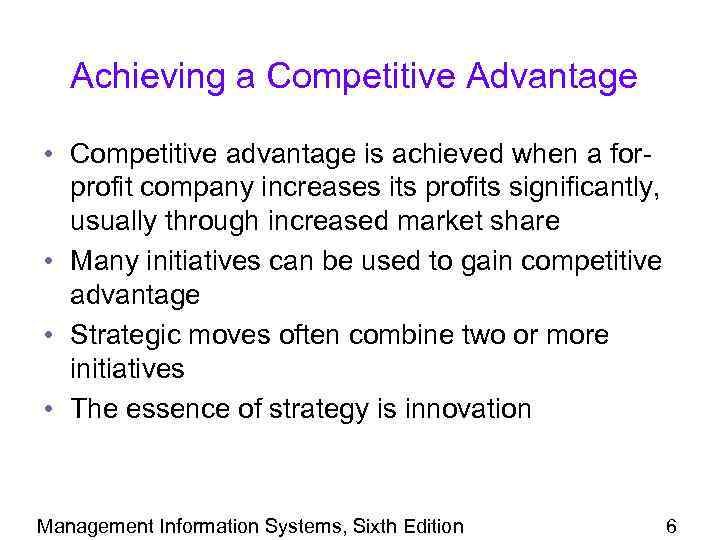 Achieving a Competitive Advantage • Competitive advantage is achieved when a forprofit company increases