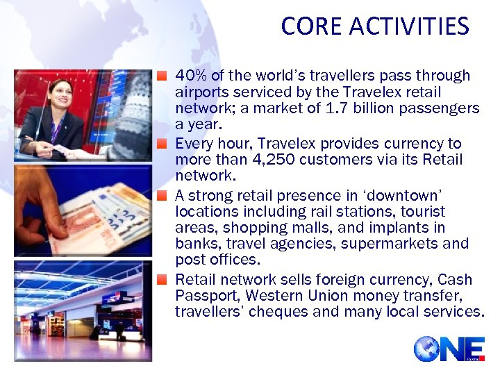 CORE ACTIVITIES 40% of the world's travellers pass through airports serviced by the Travelex