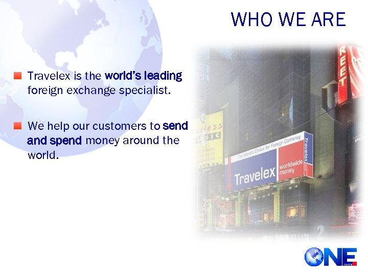 WHO WE ARE Travelex is the world's leading foreign exchange specialist. We help our