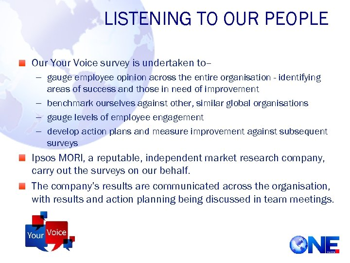LISTENING TO OUR PEOPLE Our Your Voice survey is undertaken to– – gauge employee