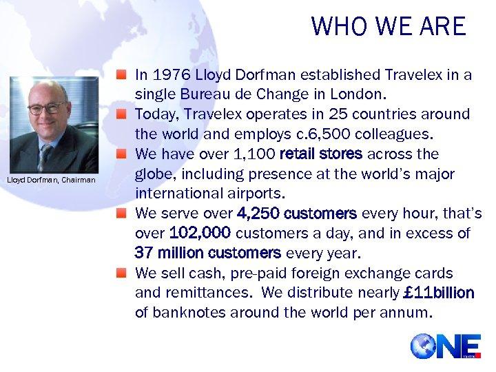 WHO WE ARE Lloyd Dorfman, Chairman In 1976 Lloyd Dorfman established Travelex in a