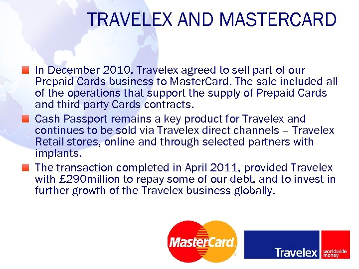 TRAVELEX AND MASTERCARD In December 2010, Travelex agreed to sell part of our Prepaid