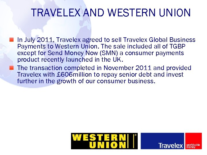 TRAVELEX AND WESTERN UNION In July 2011, Travelex agreed to sell Travelex Global Business