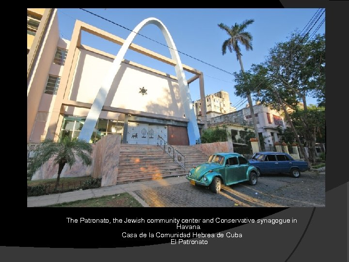 The Patronato, the Jewish community center and Conservative synagogue in Havana. Casa de la