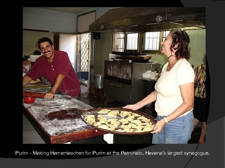 Purim - Making Hamentaschen for Purim at the Patronato, Havana's largest synagogue.