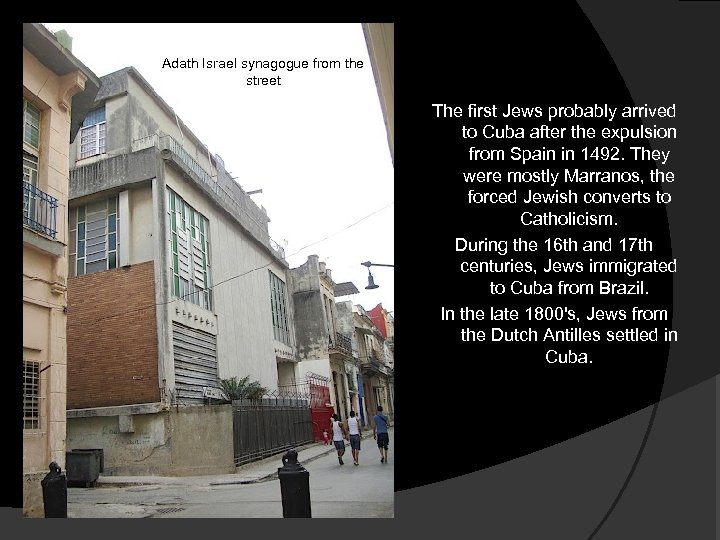 Adath Israel synagogue from the street The first Jews probably arrived to Cuba after