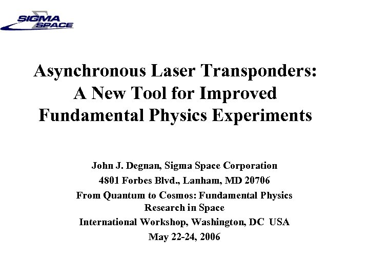 Asynchronous Laser Transponders: A New Tool for Improved Fundamental Physics Experiments John J. Degnan,