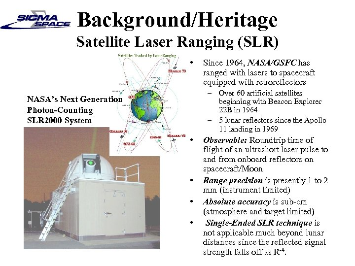 Background/Heritage Satellite Laser Ranging (SLR) • Since 1964, NASA/GSFC has ranged with lasers to