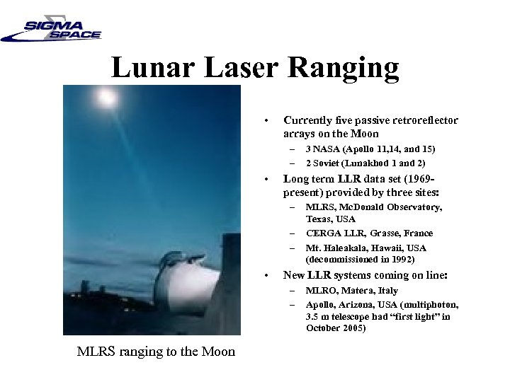 Lunar Laser Ranging • Currently five passive retroreflector arrays on the Moon – –