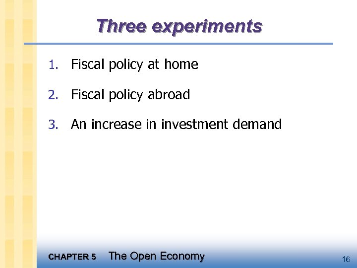 Three experiments 1. Fiscal policy at home 2. Fiscal policy abroad 3. An increase