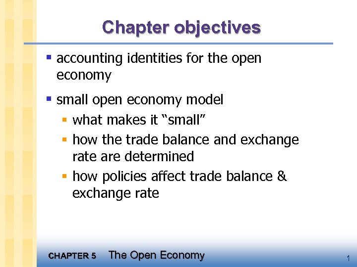 Chapter objectives § accounting identities for the open economy § small open economy model