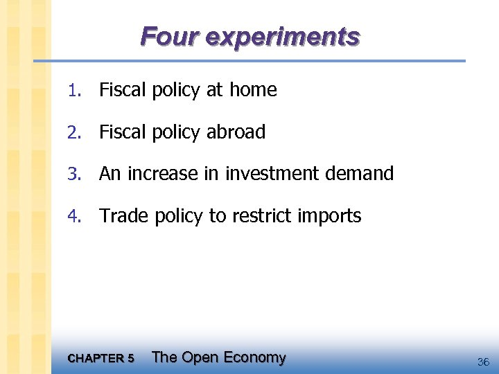 Four experiments 1. Fiscal policy at home 2. Fiscal policy abroad 3. An increase