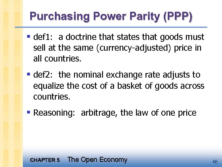 Purchasing Power Parity (PPP) § def 1: a doctrine that states that goods must