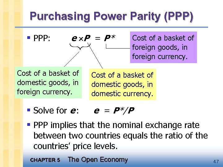 Purchasing Power Parity (PPP) § PPP: e P = P* Cost of a basket