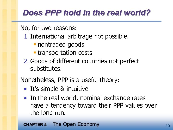 Does PPP hold in the real world? No, for two reasons: 1. International arbitrage